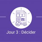 4/7 Jour 3 Décider - Design Sprint - Un cas d'utilisation qui a fait ses preuves