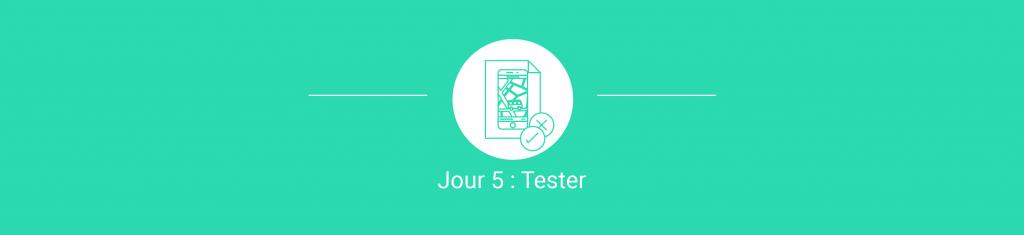 Jour 5 Tester - Design Sprint - Un cas d'utilisation qui a fait ses preuves