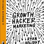 Ryan Holiday in his book Growth Hacker Marketing